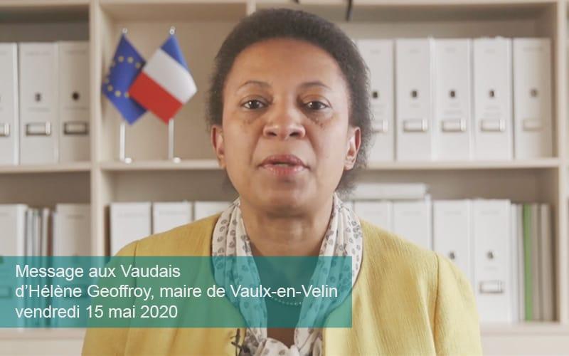 Vendredi 15 mai 2020Message aux Vaudais d'Hélène Geoffroymaire de Vaulx-en-VelinVice-présidente de la Métropole de Lyon