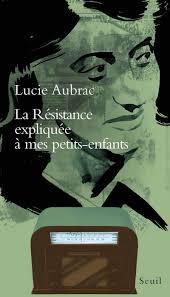 Lucie Aubrac : la résistance expliquée à mes petits enfants