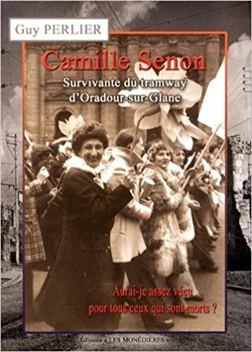 Camille Senon, survivante du tramway d'Oradour-sur-Glane : Aurai-je assez vécu pour tous ceux qui sont morts ?